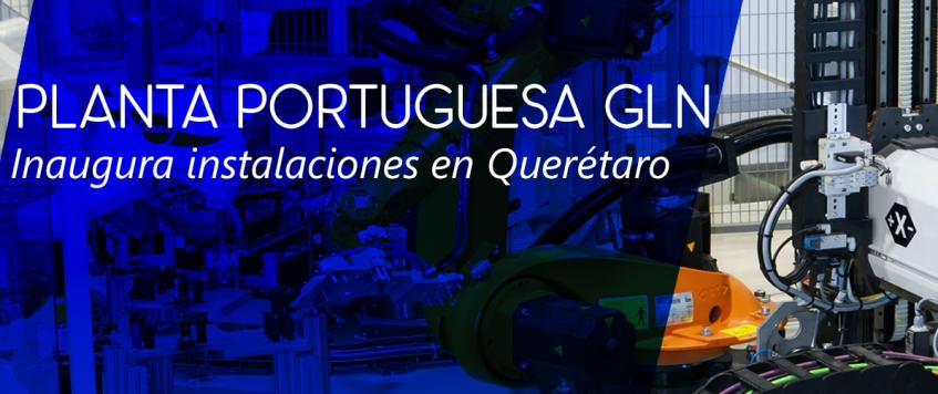 Planta portuguesa GLN, inaugura instalaciones en Querétaro.