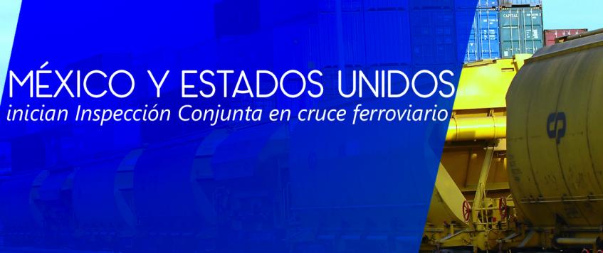 México y Estados Unidos inician Inspección Conjunta en cruce ferroviario.