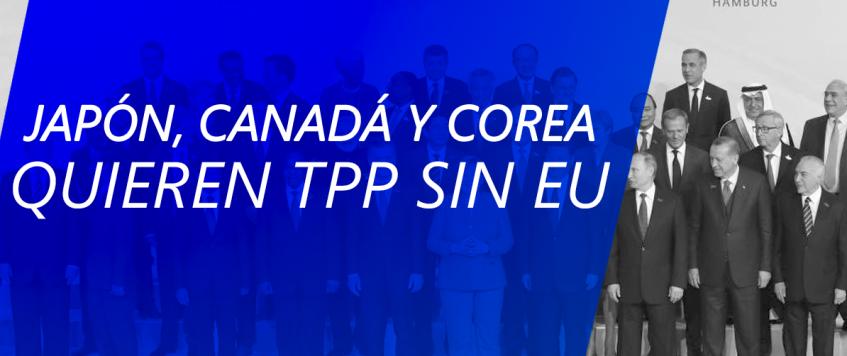 JAPÓN, CANADÁ Y COREA QUIEREN TPP SIN EU