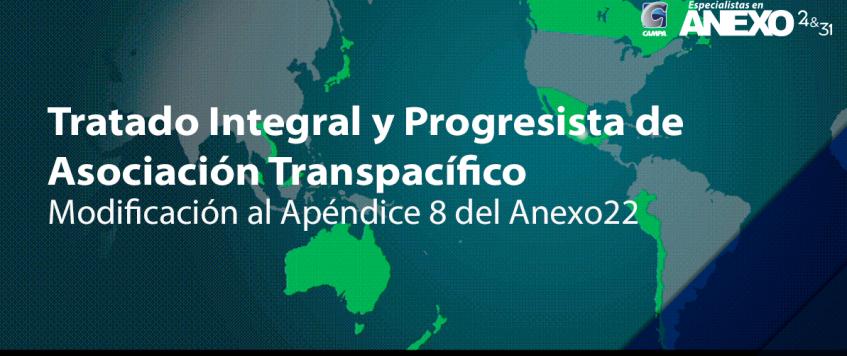 CPTPP – Modificación al Apéndice 8 del Anexo 22