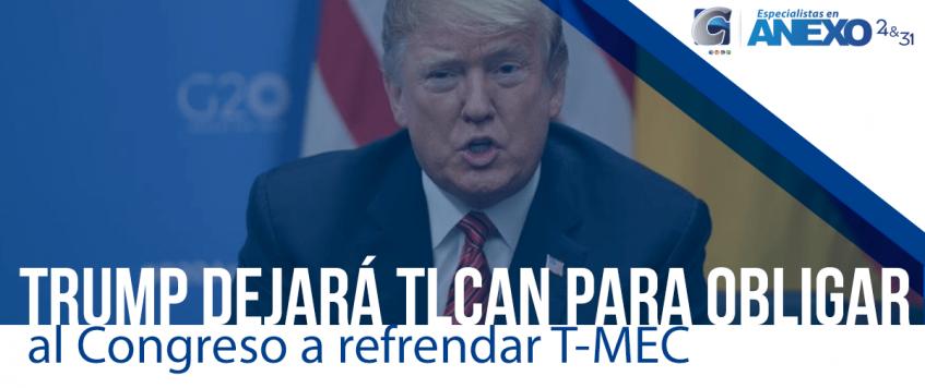 Trump afirma que, en breve, retirará a EE.UU. del TLCAN con México y Canadá para obligar al Congreso a aprobar versión renovada del pacto, conocido como T-MEC.