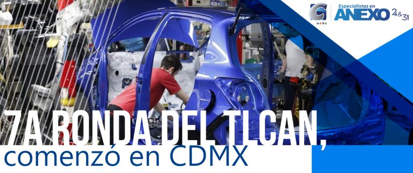 La 7a ronda del TLCAN, comenzó en CDMX – REGLAS DE ORIGEN EL TEMA MÁS DIFÍCIL.