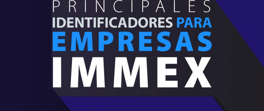Principales Identificadores para Empresas IMMEX.