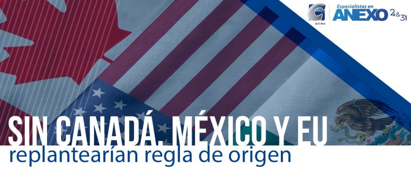 Sin Canadá, México y EU replantearían regla de origen.