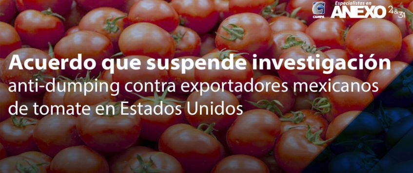 Acuerdo que suspende investigación anti-dumping contra exportadores mexicanos de tomate en Estados Unidos