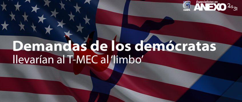 Demandas de los demócratas llevarían al T-MEC al 'limbo'