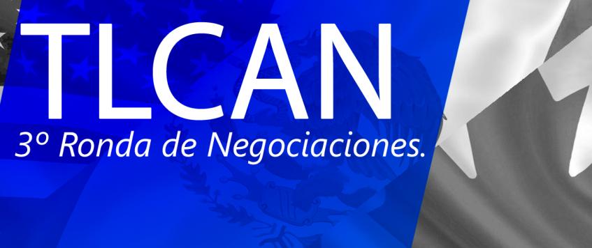 Tercera ronda de renegociación del TLCAN – Se enfocarán en los temas difíciles como los estándares laborales que buscan elevar los sueldos en México.