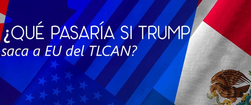 ¿Qué pasaría si Estados Unidos sale del TLCAN?