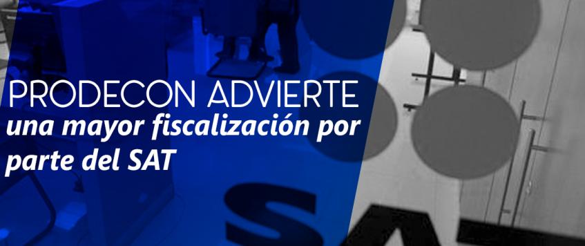 Mayor fiscalización a los contribuyentespor parte delServicio de Administración Tributaria(SAT).