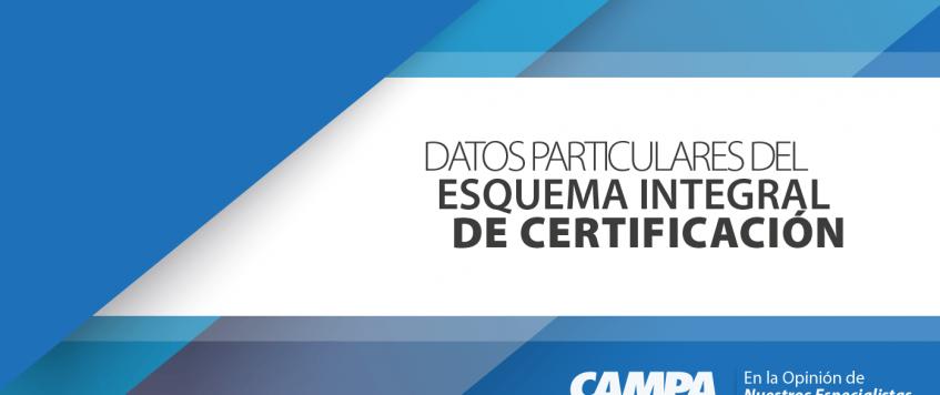 DATOS PARTICULARES DEL ESQUEMA INTEGRAL DE CERTIFICACIÓN.