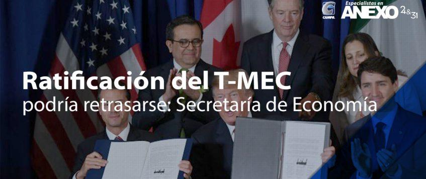 Ratificación del T-MEC podría retrasarse: Secretaría de Economía