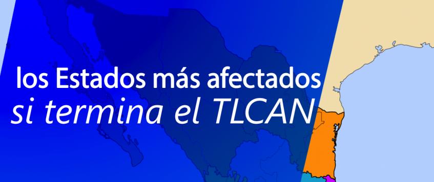 los Estados más afectados si termina el TLCAN